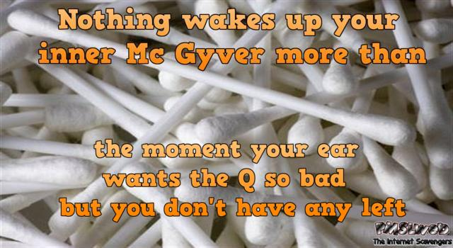 When you run out of Q-tips humor @PMSLweb.com