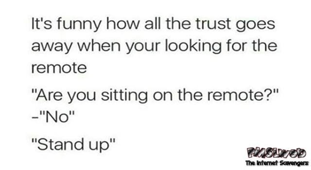 Trust when the remote goes missing funny quote – Friday LMAO @PMSLweb.com