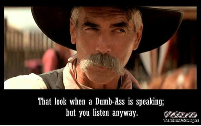 That look when a dumbass is speaking humor – Funny images @PMSLweb.com