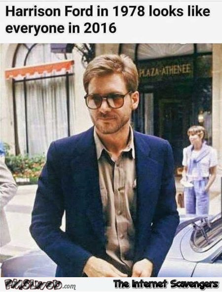 Harrison Ford in 1978 looks like everyone in 2016 @PMSLweb.com
