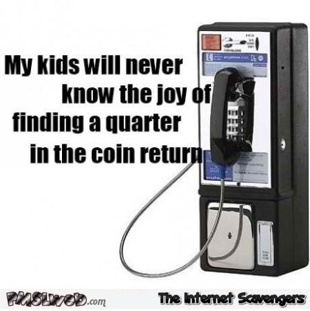 Finding a quarter in the coin return funny quote @PMSLweb.com