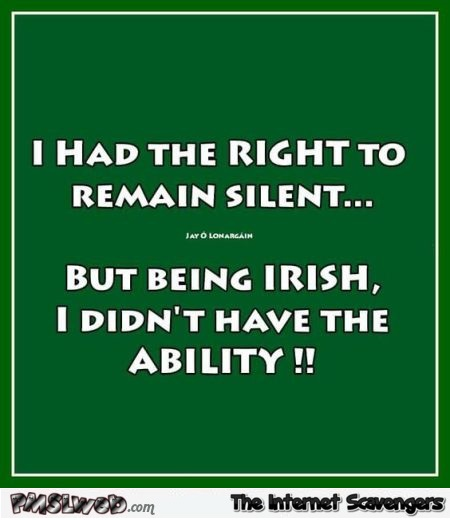 I had the right to remain silent funny Irish quote @PMSLweb.com