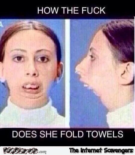 How does she fold towels meme @PMSLweb.com