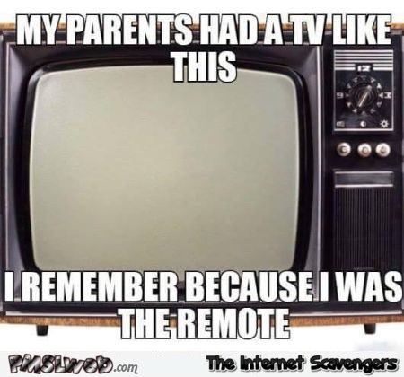 Old TV I was the remote funny quote – Weekend fun @PMSLweb.com