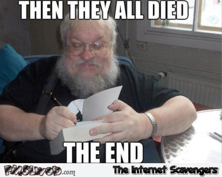 Then they all died George RR Martin meme @PMSLweb.com