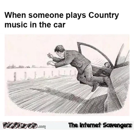 When someone plays country music in the car humor @PMSLweb.com