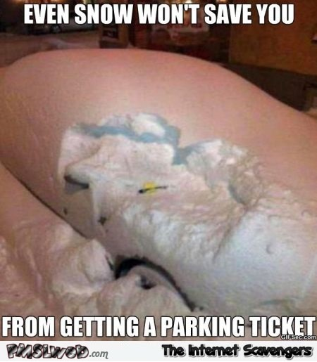 Snow won't save you from getting a parking ticket meme @PMSLweb.com