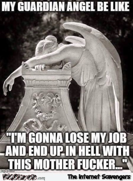 My guardian angel be like meme @PMSLweb.com