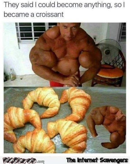 Funny I became a croissant look alike – Sunday LOL @PMSLweb.com
