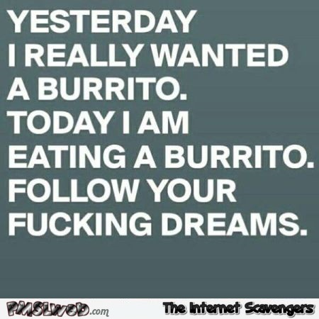 Yesterday I really wanted a burrito funny quote @PMSLweb.com