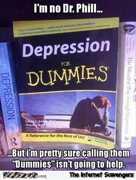 Depression for dummies funny meme @PMSLweb.com