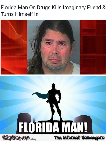 Florida man kills imaginary friends funny news @PMSLweb.com