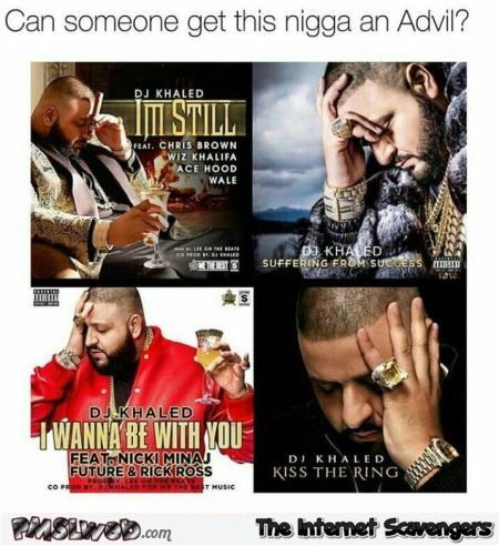 Funny give DJ Khaled an Advil @PMSLweb.com