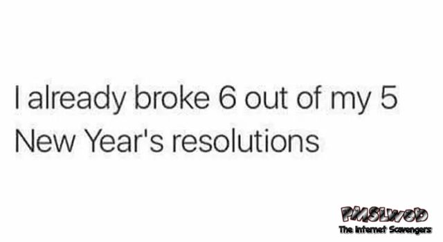 Funny breaking your resolutions quote @PMSLweb.com