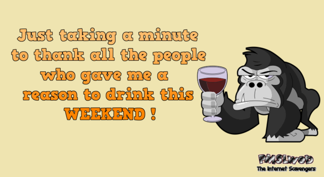 Thanking the people who give me reason to drink funny quote @PMSLweb.com