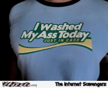I washed my ass today funny t-shirt @PMSLweb.com