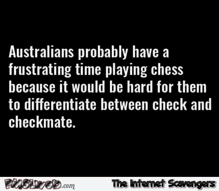 When Australians play chess funny quote @PMSLweb.com