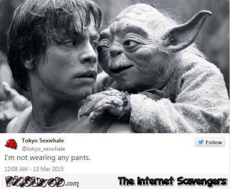 Yoda isn't wearing any pants funny tweet @PMSLweb.com