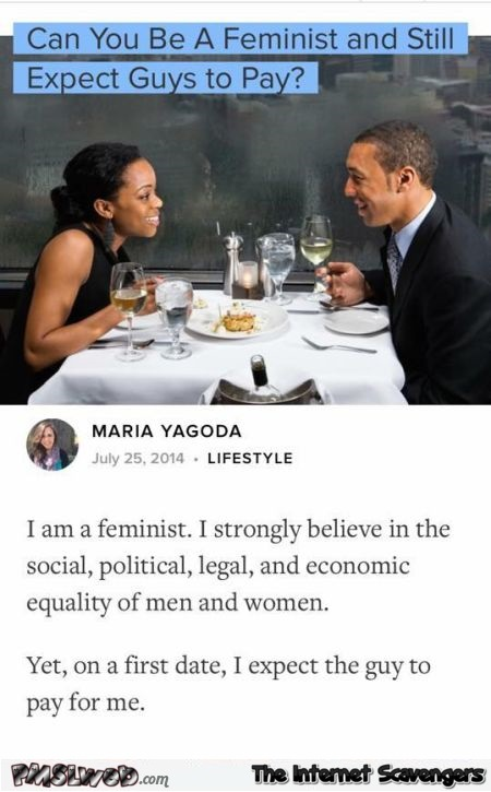 I am a feminist who expects a guy to pay on a first date humor @PMSlweb.com