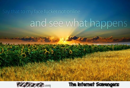Funny say that to my face offensive wallpaper @PMSLweb.com