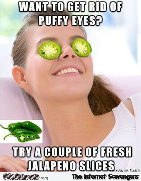 Get rid of puffy eyes funny meme @PMSLweb.com