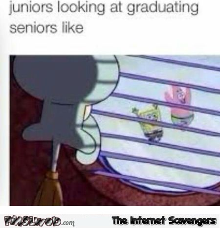 Juniors looking at graduating seniors be like humor @PMSLweb.com