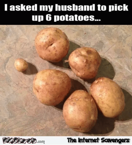 Asked husband to pick up potatoes humor @PMSLweb.com
