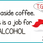 TGIF step aside coffee – Humorous TGIF @PMSLweb.com