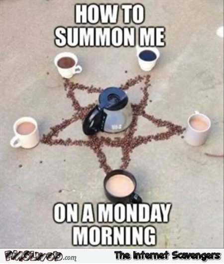 How to summon me on Monday morning meme @PMSLweb.com