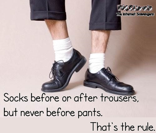 Socks before or after trousers funny quote @PMSLweb.com