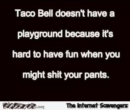 taco bell doesn't have a playground funny quote @PMSLweb.com