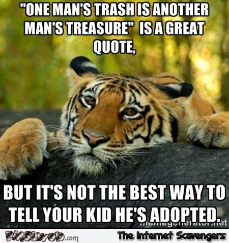 One man's trash is another man's treasure funny meme @PMSLweb.com