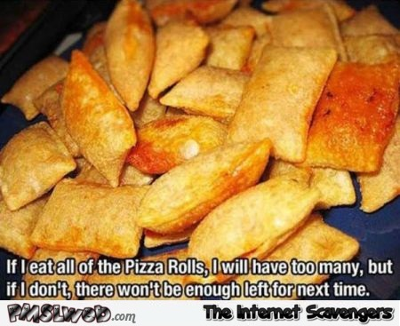 If I eat all the pizza rolls funny meme