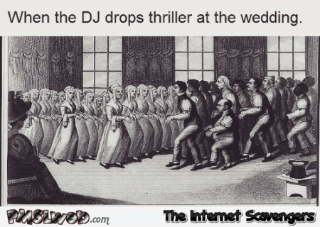 When the DJ drops thriller at the wedding humor @PMSLweb.com
