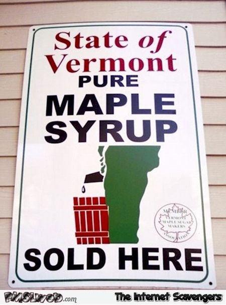 Funny state of Vermont maple syrup sign @PMSLweb.com