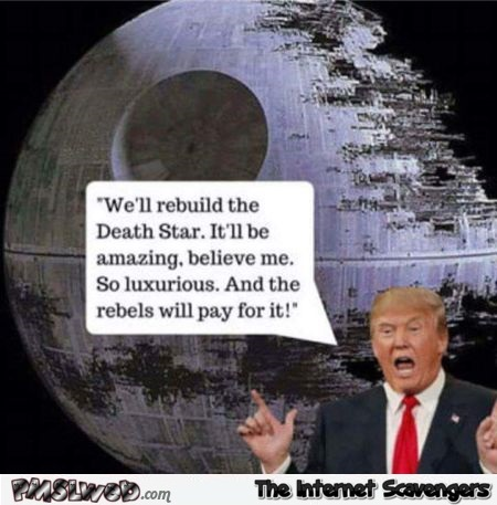 Trump will rebuild the death star humor