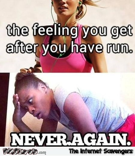 The feeling you get after you have a run humor @PMSLweb.com