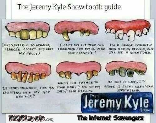 Funny Jeremy Kyle show tooth guide @PMSLweb.com
