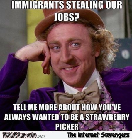 Immigrants stealing our jobs funny meme @PMSLweb.com