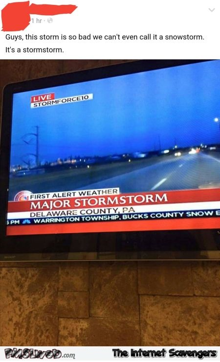 How do you call the worst storm ever humor @PMSLweb.com
