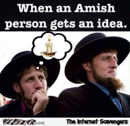 When an Amish person gets an idea humor @PMSLweb.com