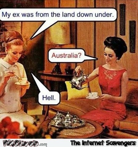 Ex was from the land down under joke – Hump day funniness @PMSLweb.com