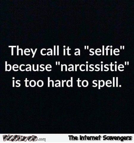 Why they call it a selfie funny quote – Amusing Monday pictures @PMSLweb.com