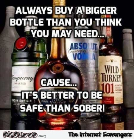 It's better to be safe than sober meme @PMSLweb.com