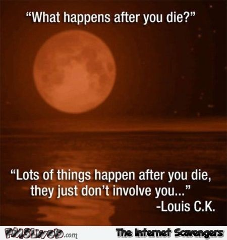 What happens after you die funny quote @PMSLweb.com