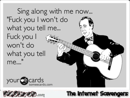F*ck you I don't do what you tell me sarcastic ecard @PMSLweb.com