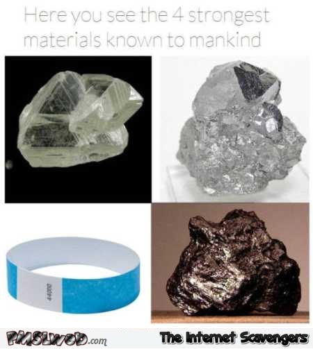 The 4 strongest materials known to mankind humor @PMSLweb.com