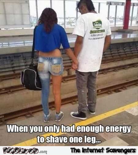 When you only shave one leg funny meme @PMSLweb.com