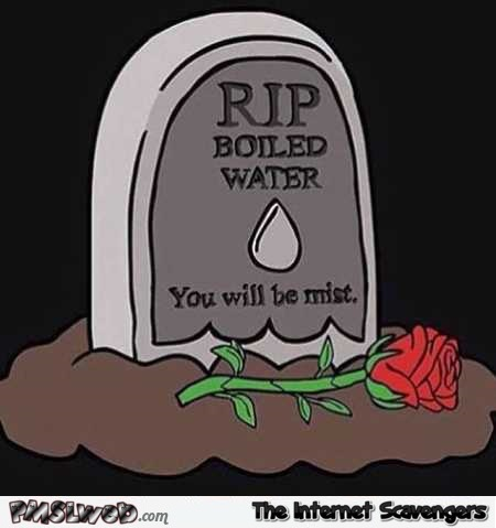 Funny rest in peace boiled water pun @PMSLweb.com
