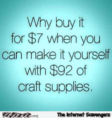 Sarcastic craft supplies quote @PMSLweb.com